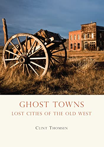 9780747810858: Ghost Towns: Lost Cities of the Old West (Shire Library USA)