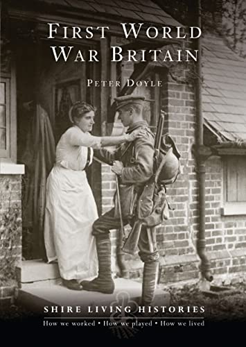9780747810988: First World War Britain: 1914-1919 (Shire Living Histories)