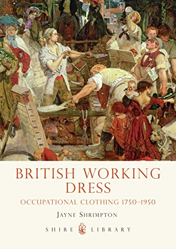 9780747811978: British Working Dress: Occupational Clothing 1750-1950 (Shire Library)