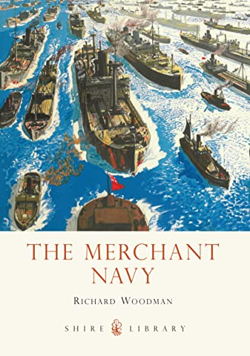 The Merchant Navy (Shire Library) (0747812322) by Richard Woodman