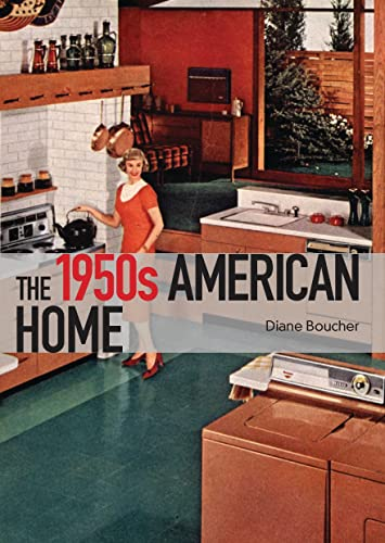 The 1950s American Home: Boucher, Diane