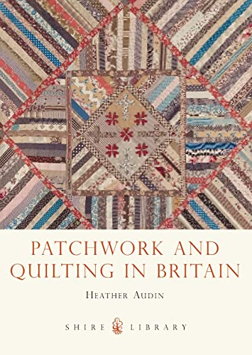 9780747812418: Patchwork and Quilting in Britain (Shire Library)