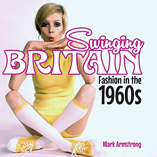 9780747812487: Swinging Britain: Fashion in the 1960s (Shire General)