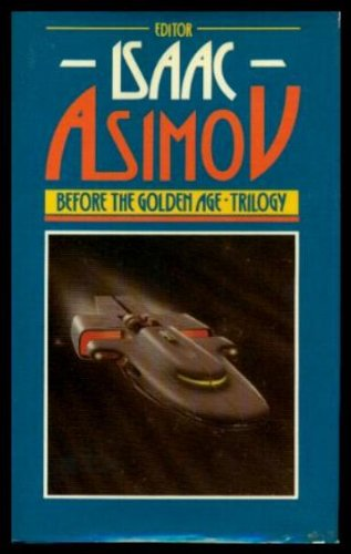 BEFORE THE GOLDEN AGE TRILOGY: Asimov, Isaac (Editor)