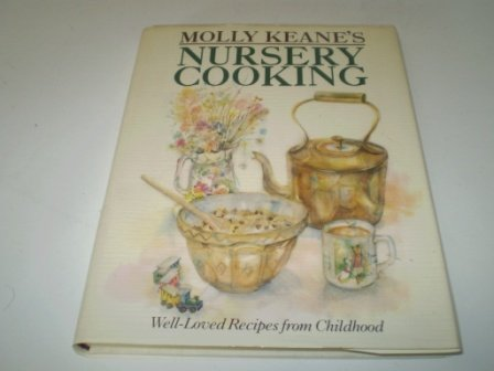 Nursery Cooking: Well-Loved Recipes from Childhood: Molly Keane