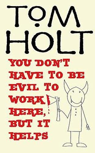 You Don't Have to Be Evil to Work Here, But It Helps (0748113525) by Holt, Tom