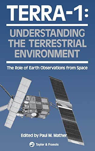 TERRA-1: UNDERSTANDING THE TERRESTRIAL ENVIRONMENT. THE ROLE OF EARTH OBSERVATIONS FROM SPACE [HA...