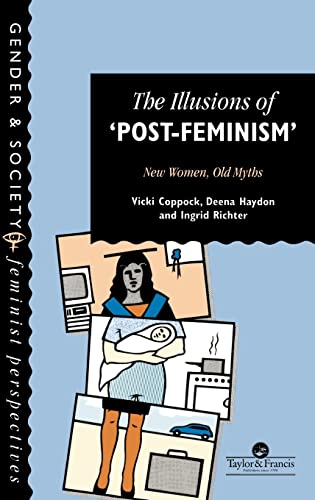 9780748402373: The Illusions Of Post-Feminism: New Women, Old Myths (Gender and Society: Feminist Perspectives on the Past and Present)