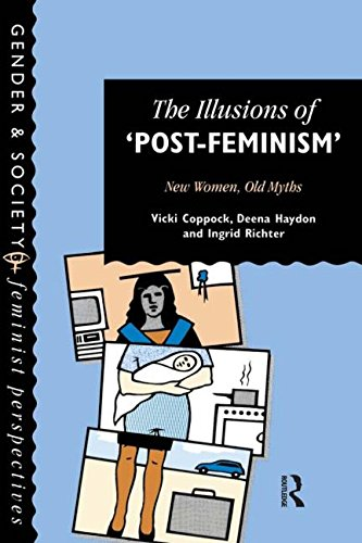 9780748402380: The Illusions of Post-Feminism: New Women, Old Myths (Gender & Society)