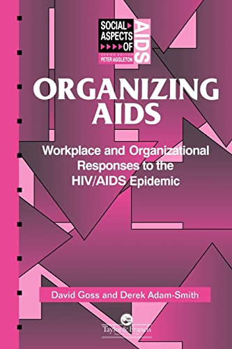 Organizing AIDS: Workplace and Organizational Responses to the HIV/AIDS Epidemic: Goss, David;...