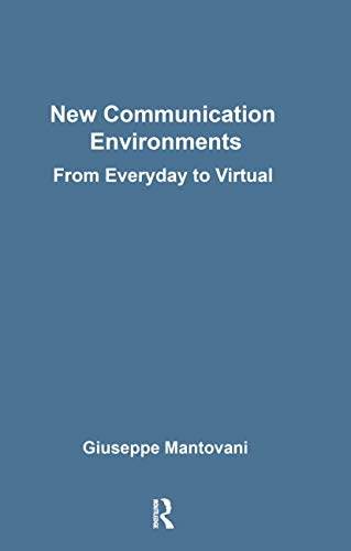 New Communications Environments: From Everyday To Virtual: Mantovani, Giuseppe