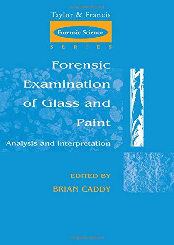 9780748405794: Forensic Examination of Glass and Paint: Analysis and Interpretation (Taylor & Francis Forensic Science Series)