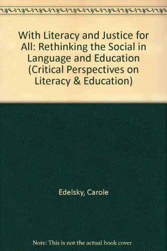 9780748405824: With Literacy And Justice For All: Rethinking The Social In Language And Education (Critical Perspectives on Linguistics and Education)