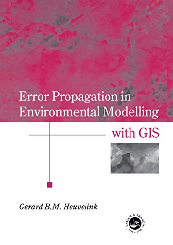 9780748407439: Error Propagation in Environmental Modelling with GIS (Research Monographs in GIS)