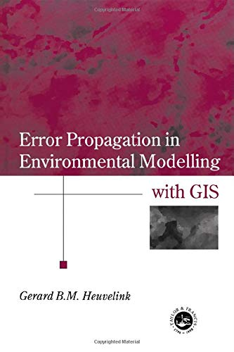 9780748407446: Error Propagation in Environmental Modelling with GIS (Research Monographs in GIS)