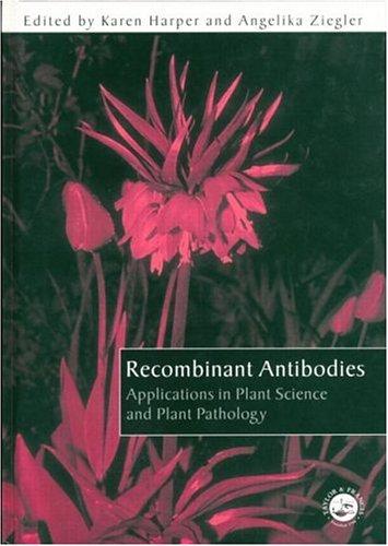 Recombinant Antibodies: Applications in Plant Science and: Karen Harper, Angelika