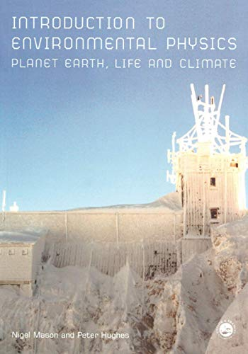 Introduction to Environmental Physics: Planet Earth, Life: Peter Hughes