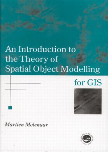 An Introduction to the Theory of Spatial Object Modelling for GIS: Molenaar, Martin