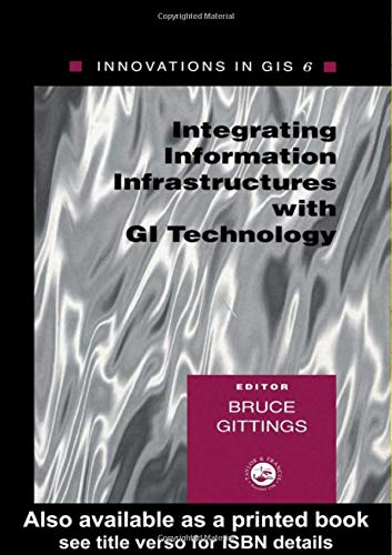9780748408863: Integrating Information Infrastructures with GI Technology (Innovations in GIS)