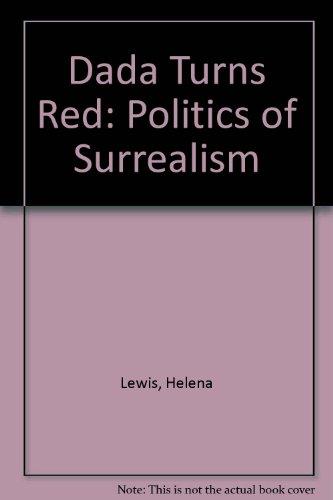 Dada Turns Red: Politics of Surrealism: Lewis, Helena