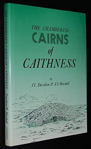 The Chambered Cairns of Caithness An Inventory of the Structures and Their Contents: Davidson, ...