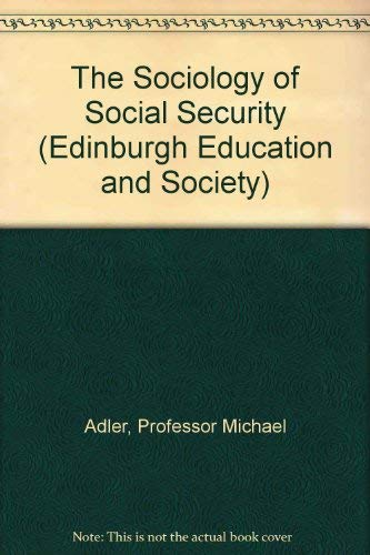 The Sociology of Social Security (Edinburgh Education and Society): Adler, Professor Michael, Bell,...