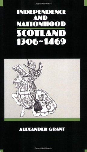 INDEPENDENCE AND NATIONHOOD - Scotland 1306-1469: GRANT, ALEXANDER
