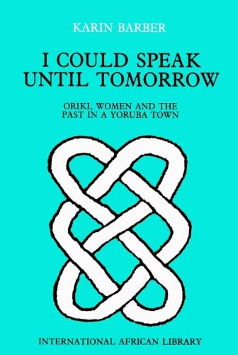 9780748602872: I Could Speak Until Tomorrow: Oriki, Women and the Past in a Yoruba Town (International African Library)