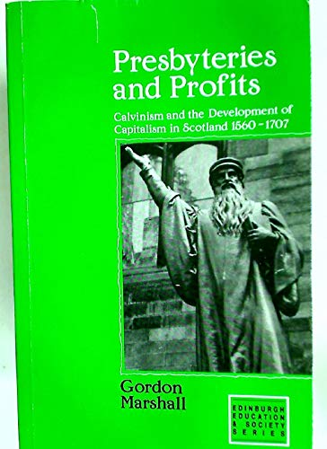 9780748603336: Presbyteries and Profits: Calvinism and the Development of Capitalism in Scotland, 1560-1707
