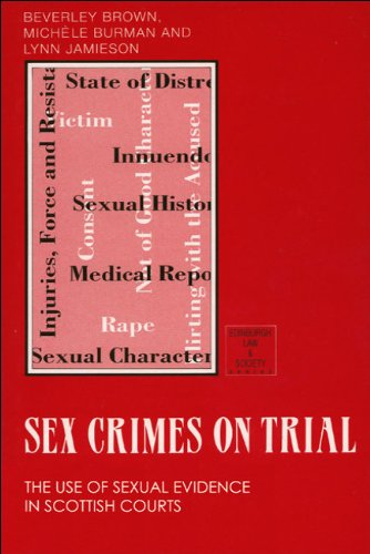 Sex crimes on trial: the use of sexual evidence in Scottish courts.: Brown, Beverley., Burman, ...