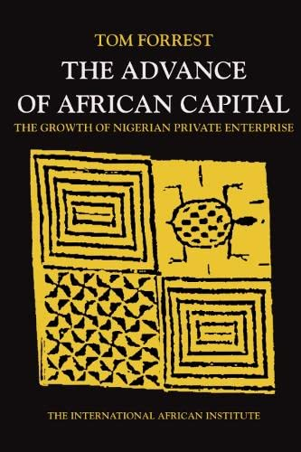 9780748604920: THE ADVANCE OF AFRICAN CAPITAL: THE GROWTH OF NIGERIAN PRIVATE ENTERPRISE
