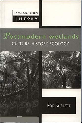 Postmodern Wetlands : Culture, History, Ecology: Giblett, Rod