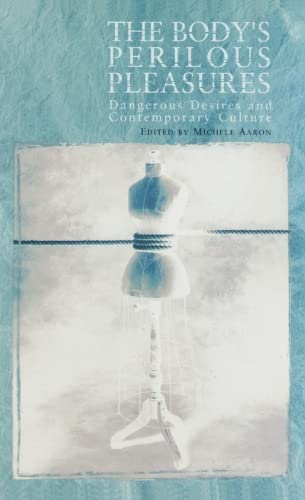 9780748609611: The Body's Perilous Pleasures: Dangerous Desires and Contemporary Culture