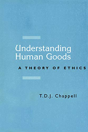 9780748610280: Understanding Human Goods: A Theory of Ethics
