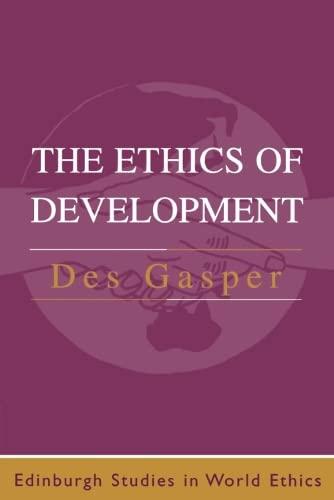 9780748610587: The Ethics of Development: From Economism to Human Development (Edinburgh Studies in World Ethics)