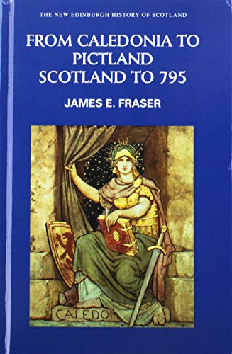 9780748612314: From Caledonia to Pictland: Scotland to 795 (New Edinburgh History of Scotland)
