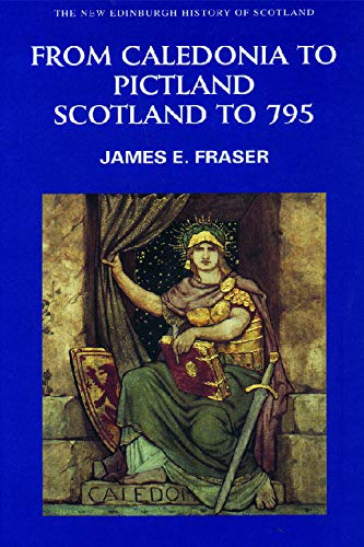 9780748612321: From Caledonia to Pictland: Scotland to 795 (New Edinburgh History of Scotland)