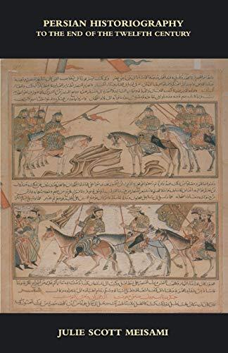 Persian Historiography (The New Edinburgh Islamic Surveys: Meisami, Julie Scott