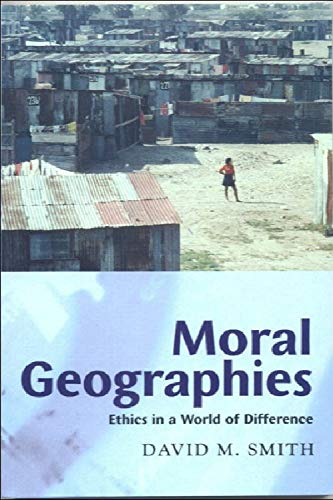 Moral Geographies: Ethics in a World of Difference (0748612793) by Smith, David M.