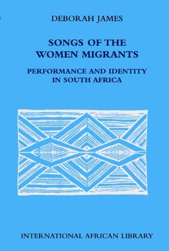9780748613045: Songs of the Women Migrants: Performance and Identity in South Africa (International African Library EUP)