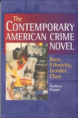 The Contemporary American Crime Novel: Race, Ethnicity, Gender, Class: Pepper, Andrew