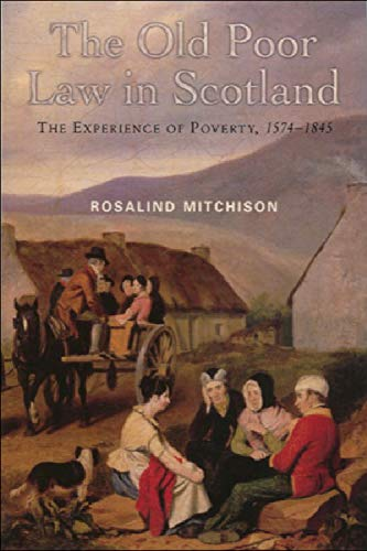 9780748613441: The Old Poor Law in Scotland: The Experience of Poverty, 1574-1845