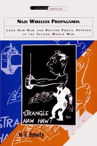 Nazi Wireless Propaganda: Lord Haw-Haw and British: Martin A. Doherty
