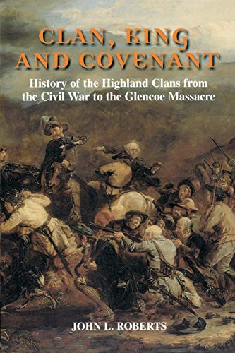 Clan, King and Covenant: History of the: Roberts, John L