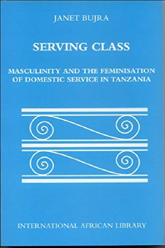 9780748614844: Serving Class: Masculinity and the Feminisation of Domestic Service in Tanzania (International African Library)