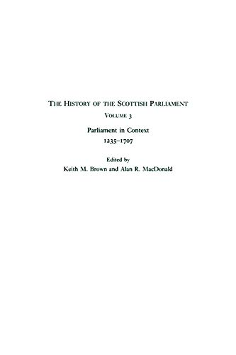 9780748614868: History of the Scottish Parliament, Volume 3: The History of the Scottish Parliament: Parliament in Context, 1235-1707 (The Edinburgh History of the Scottish Parliament EUP) (vol. 3)