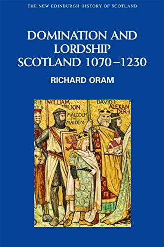 9780748614967: Domination and Lordship: Scotland, 1070-1230 (New Edinburgh History of Scotland)