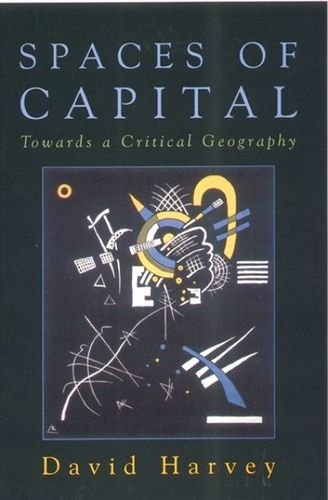 Spaces of Capital: Towards a Critical Geography (9780748615414) by David (Distinguished Professor of Anthropology Harvey