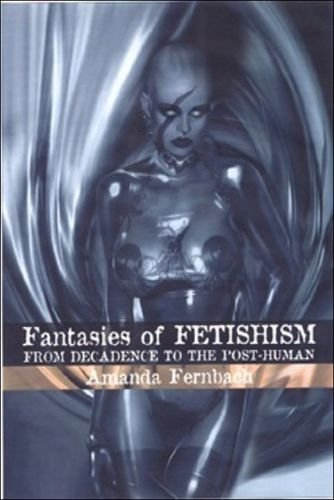 Fantasies of Fetishism: From Decadence to the Post-human (Hardback): Amanda Fernbach