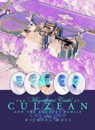 The 'Magnificent Castle' of Culzean and the Kennedy Family: Moss, Michael